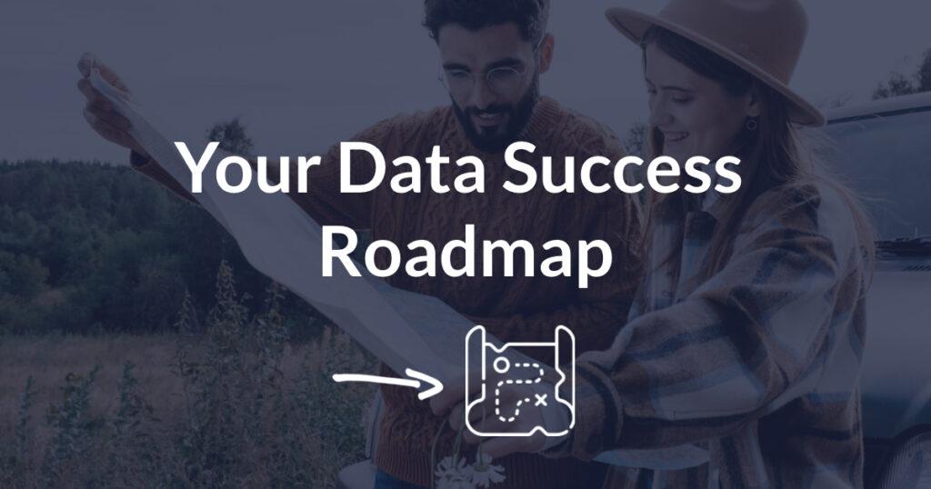 Map of Data Success Roadap